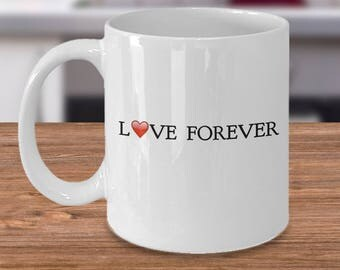 "Gift for Him or Her! 11 oz  Mug! Unique Gift Ideas! Simple and Elegant ""LOVE FOREVER"" Ceramic Mug / Tea Cup - 11 or 15 oz"