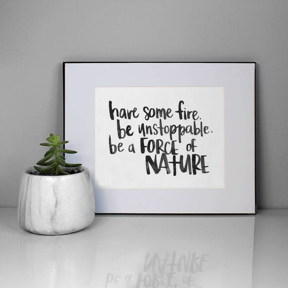 Have Some Fire. Be Unstoppable. Be A Force Of Nature. Digital
