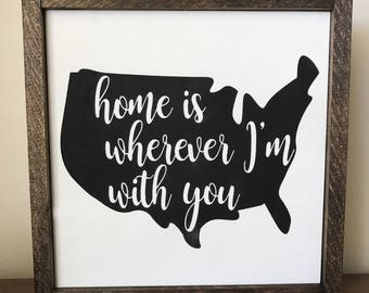 Home is wherever I'm with you farmhouse sign