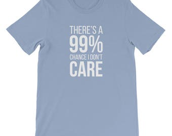 There's A 99% Chance I Dont Care T-Shirt