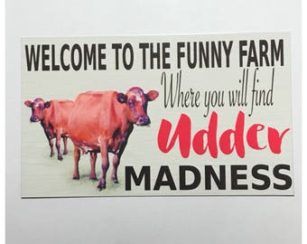 Welcome Udder Madness Moo Funny Farm Country Sign -  Cow Dairy