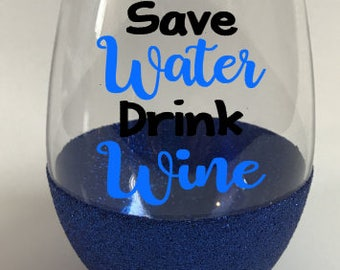 Save Water Drink Wine Glitter Wine Glass/Save Water Drink Wine/Glitter Wine Glass/Funny Wine Glass