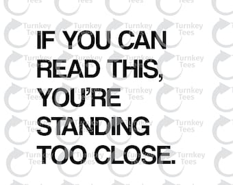 If you can read this you're standing too close SVG File|Funny svg File|quote SVG file|Vinyl Cutter Designs|Cameo Silhouette|Cricut svg
