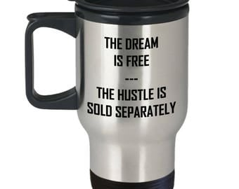 The Dream Is Free The Hustle Is Sold Separately Travel Mug - Entrepreneur Gift Coffee Cup