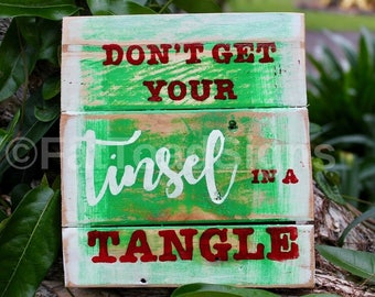 Don't Get Your Tinsel In A Tangle Reclaimed Timber Sign, Christmas Distressed Wood Sign, Handmade, Hand Painted, Fun Signs, Christmas Decor