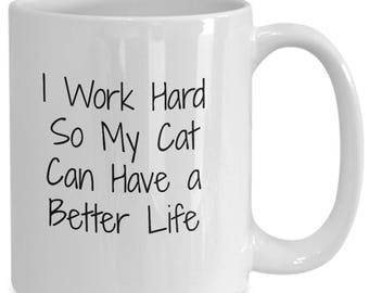 I work hard so my cat can have a better life funny humor coffee mug cat lover witty sarcasm