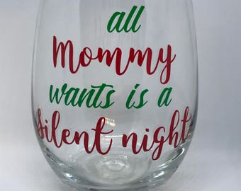 Wine Glass - All Mommy Wants is a Silent Night - Christmas Gift for Mom - Christmas Wine Glass