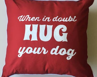 When In Doubt Hug Your Dog Custom Pillow Cover