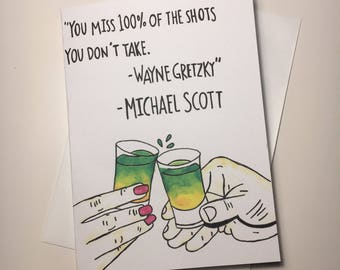 You miss 100% of the shots you don't take. The office greeting card