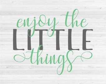 Enjoy The Little Things - SVG Cut File