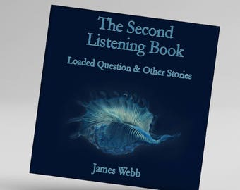 The Second Listening Book: Loaded Question & Other Stories by James Webb
