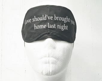 LOVE should've brought you home EYE MASK