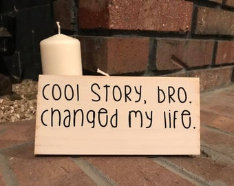 cool story, bro.  changed my life.