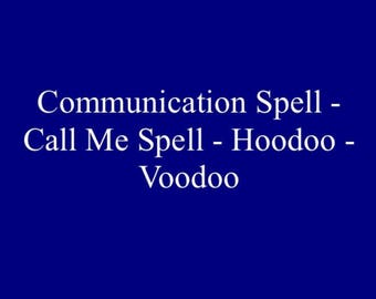 Communication Spell - Call Me Spell - Hoodoo - Voodoo
