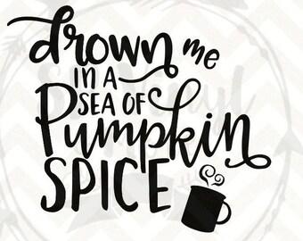Drown Me In A Sea Of Pumpkin Spice SVG