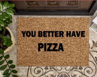 You Better Have Pizza - Custom Door Mat