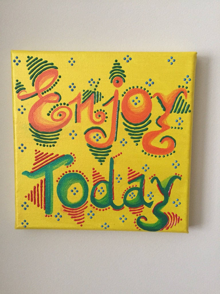 enjoy today canvas handmade / inspirational wall art / positive ...
