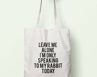 Leave Me Alone I'm Only Speaking To My Rabbit Today Tote Bag Long Handles TB0740
