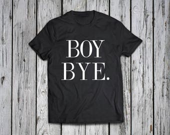 Boy Bye  shirt/ Group shirt/ Team shirts/ best friend shirts