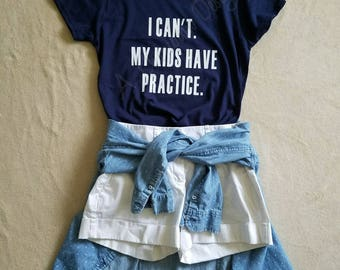 I can't my kids have practice tshirt