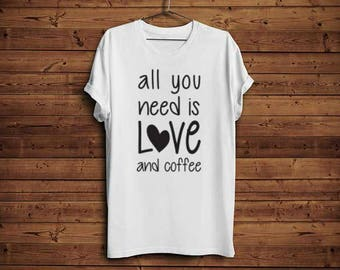 All you need is love and coffee tee shirt, funny tee shirt, coffee tee shirt, funny gifts