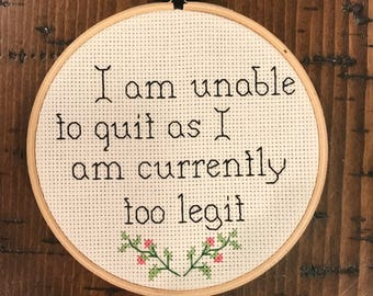 I am unable to quit, as I am currently too legit Cross Stitch