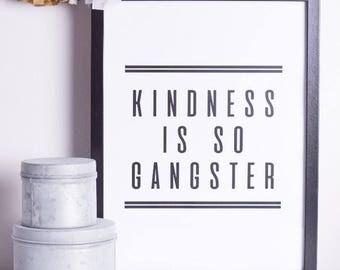 Kindness is so Gangster | Print | Funny Print | Kind | A3 Print | A4 Print | Monochrome Print