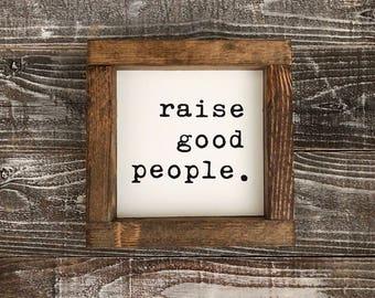 Raise Good People wood sign