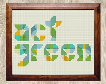 ACT GREEN cross stitch pattern Quote xstitch pattern Environmental art Cross stitch gift Green blue yellow