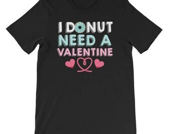I donut need a valentine - valentines day - valentines - valentines shirt - valentines gift - gift for her - gift for him - couple shirt