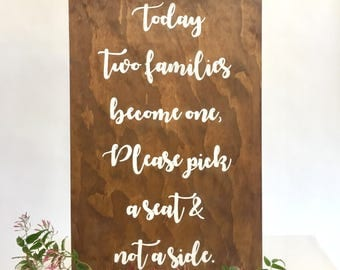 Today Two Families Become One | Pick A Seat & Not A Side |  Wedding Sign | Wooden Wedding Sign | Ceremony Sign