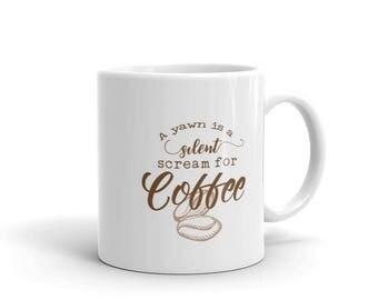 A Yawn is a Silent Scream for Coffee - Mug