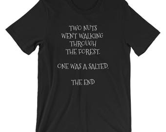 Two Nuts Went Walking Through The Forest One Was A Salted The End Shirt