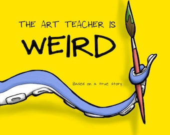 The Art Teacher Is Weird Picture Book