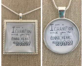 Katy Perry -Roar pendant.I am a champion and you're gonna hear me roar lyric pendant.