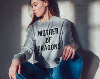 Mother of Dragons Sweatshirt for Women - Sweatshirt - TV Shirts - Mother and Mom Shirts funny sweatshirt gifts for mom - Game of Thrones