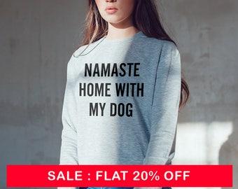 Namaste home with my dog shirt fashion tshirt slogan funny shirt dog sweatshirt jumper sweater long sleeve sweatshirt women shirt men tshirt