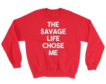 Cool Sweatshirt With Sayings The Savage Life Chose Me