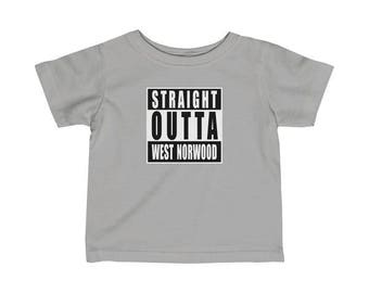 Straight Outta West Norwood Infant T-Shirt