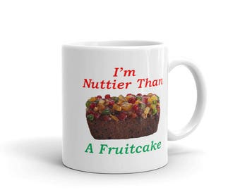 I'm Nuttier Than A Fruitcake Funny Christmas Day Gift Mug Cup