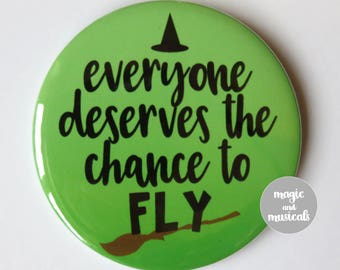 """Wicked The Musical inspired button/badge/pin or magnet - """"Everyone deserves the chance to fly"""""""