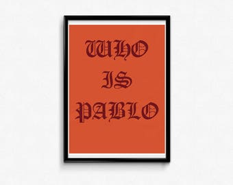Pablo, Who is Pablo, Print, Instant Download, Kanye West, Art, Illustration, Poster, Hip Hop, yeezy, rapper, life of pablo, wall art, Gift