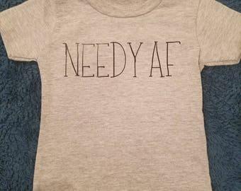 Needy AF Children's T-Shirt or Onesie