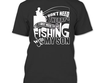 I Don't Need Therapy T Shirt, I Just Need To Go Fishing With My Son T Shirt