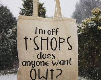 Give a tote a loving home / I'm off t'shops tote bag / shopping bag