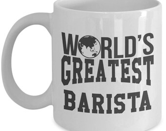 Gift for Barista. World Greatest Barista. Funny Barista Mug. 11oz 15oz Coffee Mug.