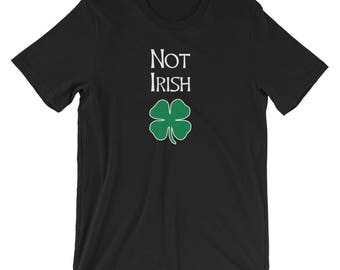 Not Irish - Funny St. Patricks Day T Shirt St Patricks, St Pattys Day, St Pattys, St Patrick, Shamrock, Hispanic, African American, Ireland