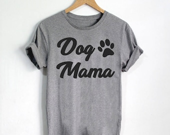 Dog Mama, Dog Mom Shirt, Funny Dog Shirts, Dog Shirt, Funny Animal Shirt, Dog Lover Tee Shirt, Dog Lover Gift, Funny Dog Shirt - Style 1