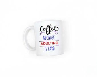 Coffee because adulting is hard Mug, Coffee Mug, Tea Mug