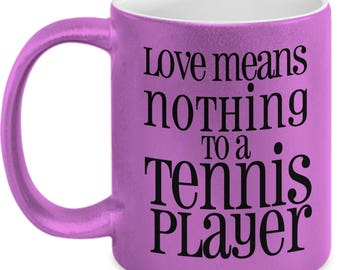 Love Means Nothing To A Tennis Player - Cute High Quality 11 oz Pink Metallic Ceramic Mug Gift Team Doubles Partner Wife Mother's Day Bestie